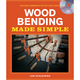 Wood Bending Made Simple with Companion Step-by-Step DVD