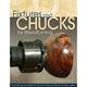 Fixtures and Chucks for Woodturning Book