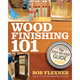 Wood Finishing 101 by Bob Flexner