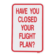 Have You Closed Your Flight Plan Sign
