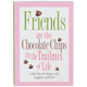 Friends are the Chocolate Chips Book, One Size