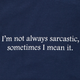 Not Always Sarcastic T Shirt