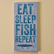 4X8 Eat Sleep Fish Repeat Wood Wall Plaque