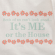 It's Me Or The House T-Shirt