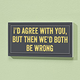 4x8 We'd Both be Wrong Wood Wall Plaque