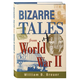 Bizarre Tales of World War II