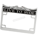 Chrome LIVE TO RIDE License Plate Frame - DS-720809