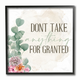 Floral Motivational Quote Don't Take for Granted 12x12 Black Frame Wall Art