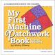 My First Machine Patchwork Book