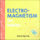 Electromagnetism for Babies Board Book
