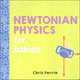 Newtonian Physics for Babies Board Book