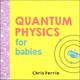 Quantum Physics for Babies Board Book