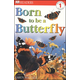 Born to be a Butterfly (DK Reader Level 1)
