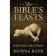 Bible's Feasts Study Guide Leader's Edition