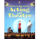 Acting & Theatre (An Usborne Introduction)