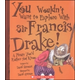 You Wouldn't Want to Explore with Sir Francis Drake!
