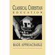 Classical Christian Education Made Approachable