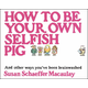 How to be Your Own Selfish Pig
