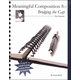 Meaningful Composition 8-I: Bridging the Gap