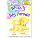 Biscuit and the Big Parade! (I Can Read! My First)