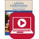 Latina Christiana Online Instructional Videos (Streaming)