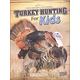 Turkey Hunting for Kids (Into the Great Outdoors)