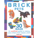 Brick Pets: 30 Clever & Creative Ideas to Make from Classic LEGO