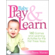 Baby Play & Learn: 160 Games and Learning Activities for the First Three Years