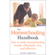 Homeschooling Handbook: How to Make Homeschooling Simple, Affordable, Fun, and Effective