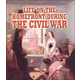 Life on the Homefront During the Civil War (Understanding the Civil War Series)