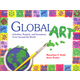 Global Art: Activities, Projects, and Inventions From Around the World