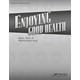 Enjoying Good Health Quizzes/Tests/Worksheets Key (3rd Edition)