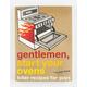 Gentlemen, Start Your Ovens Cookbook