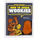 STAR WARS How To Speak Wookie Hardcover Book