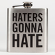 Haters Gonna Hate Flask