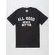 ALL GOOD All Good Never Better Mens T-Shirt