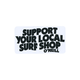 O'NEILL Support Your Local Surf Shop Sticker