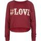 FULL TILT #Love Girls Hi Low Sweatshirt
