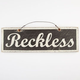 Reckless Wood Sign