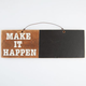 Make It Happen Wood Chalkboard Sign