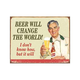 Beer Will Change The World Tin Bar Sign