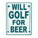 Will Golf For Beer Metal Bar Sign