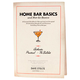 Home Bar Basics (and Not-So-Basics) Cocktail Guidebook - 2nd Edition