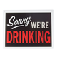 Sorry We're Drinking Metal Bar Sign
