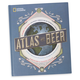 National Geographic Atlas of Beer -  Hardcover