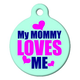 My Mommy Loves Me Pet ID Tag Small