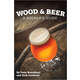 Book - Wood and Beer: A Brewer's Guide