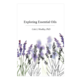 Exploring Essential Oils by Cole L. Woolley, PhD