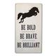 Be Bold Be Brave Be Brilliant Shelf Sitter