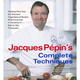 Jacques Pepin?s Complete Techniques by Jacques Pepin